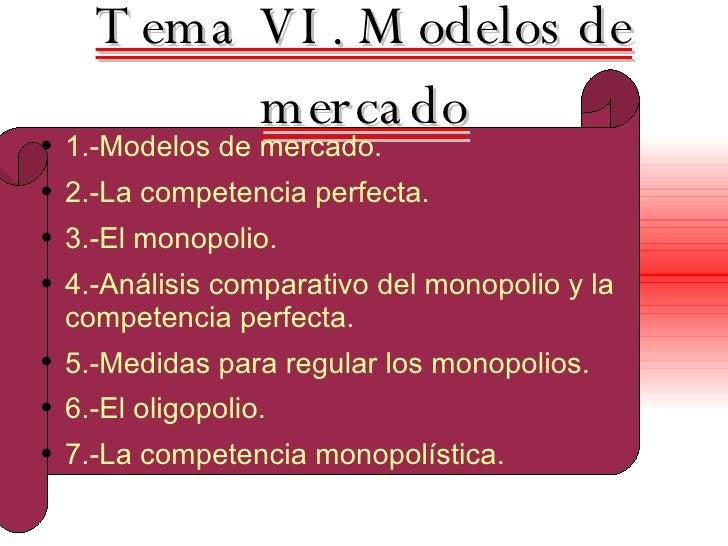 Tema VI. Modelos de mercado <ul><li>1.-Modelos de mercado. </li></ul><ul><li>2.-La competencia perfecta. </li></ul><ul><li...