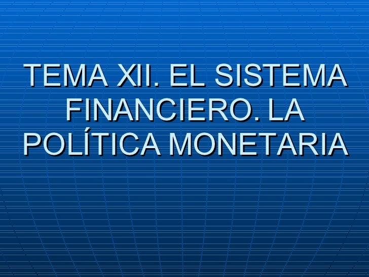 TEMA XII. EL SISTEMA FINANCIERO. LA POLÍTICA MONETARIA