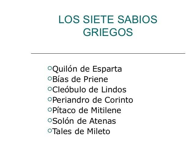 LOS SIETE SABIOS GRIEGOS Quilón de Esparta Bías de Priene Cleóbulo de Lindos Periandro de Corinto Pítaco de Mitilene ...