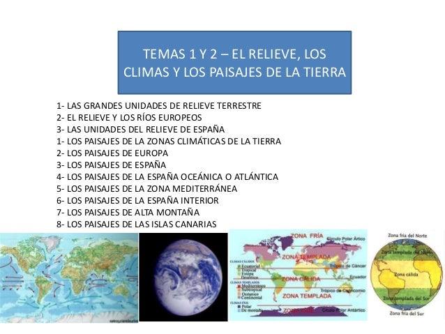 TEMAS 1 Y 2 – EL RELIEVE, LOS  CLIMAS Y LOS PAISAJES DE LA TIERRA  1- LAS GRANDES UNIDADES DE RELIEVE TERRESTRE  2- EL REL...