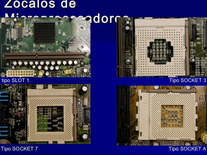 Zócalos de Microprocesadorestipo SLOT 1.         Tipo SOCKET 3Tipo SOCKET 7        Tipo SOCKET A