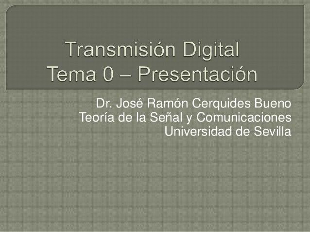 Dr. José Ramón Cerquides BuenoTeoría de la Señal y ComunicacionesUniversidad de Sevilla