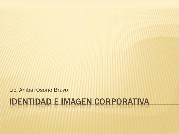 Lic, Aníbal Osorio Bravo