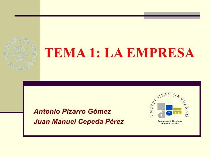 TEMA 1: LA EMPRESA Antonio Pizarro Gómez Juan Manuel Cepeda Pérez