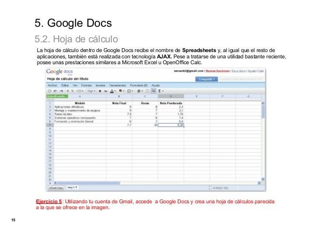 5. Google Docs     5.2. Hoja de cálculo     La hoja de cálculo dentro de Google Docs recibe el nombre de Spreadsheets y, a...