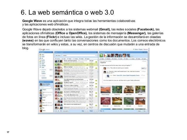 6. La web semántica o web 3.0     Google Wave es una aplicación que integra todas las herramientas colaborativas     y las...