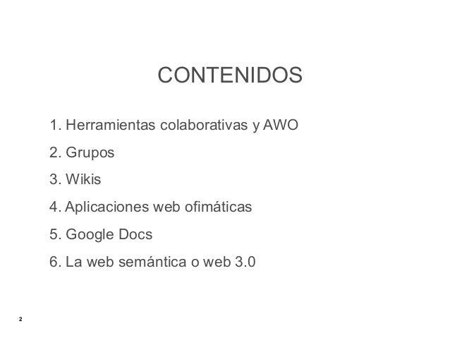 CONTENIDOS    1. Herramientas colaborativas y AWO    2. Grupos    3. Wikis    4. Aplicaciones web ofimáticas    5. Google ...