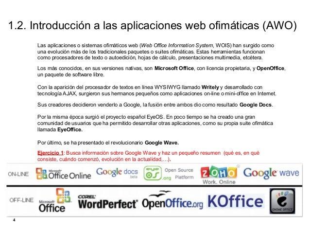1.2. Introducción a las aplicaciones web ofimáticas (AWO)     Las aplicaciones o sistemas ofimáticos web (Web Office Infor...