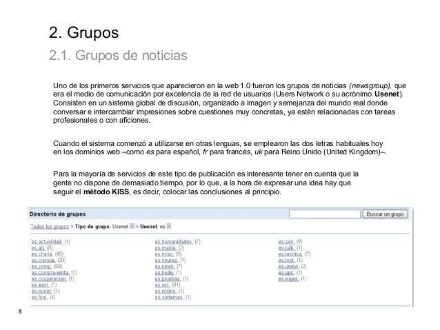 2. Grupos    2.1. Grupos de noticias    Uno de los primeros servicios que aparecieron en la web 1.0 fueron los grupos de n...