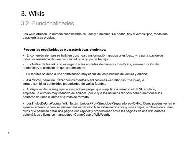 3. Wikis    3.2. Funcionalidades    Las wikis ofrecen un número considerable de usos y funciones. De hecho, hay diversos t...