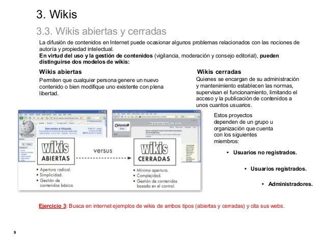 3. Wikis    3.3. Wikis abiertas y cerradas    La difusión de contenidos en Internet puede ocasionar algunos problemas rela...