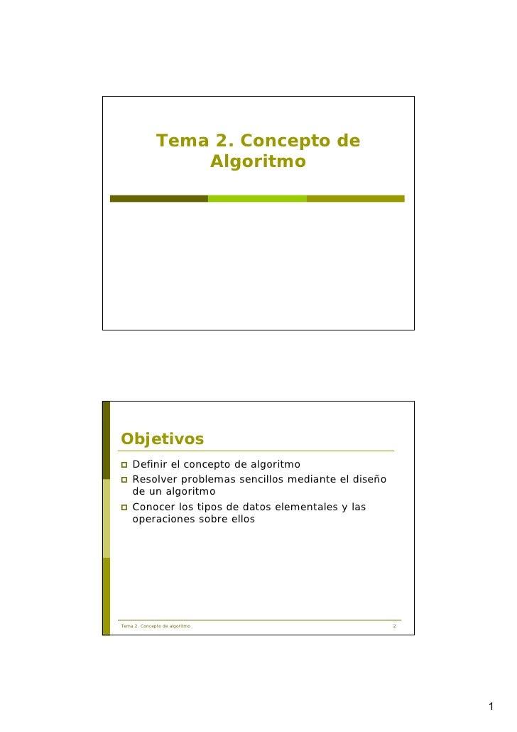 Tema 2. Concepto de                   Algoritmo     Objetivos     Definir el concepto de algoritmo     Resolver problemas ...