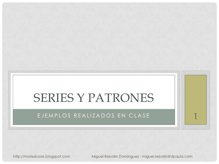 Ejemplos realizados en clase<br />series y patrones<br />1<br />http://matesbook.blogspot.com<br />Miguel Rebollo Domíngue...