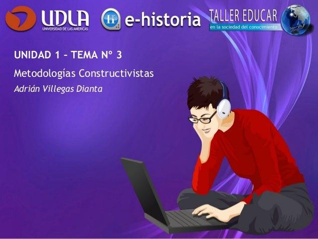 UNIDAD 1 – TEMA Nº 3 Metodologías Constructivistas Adrián Villegas Dianta