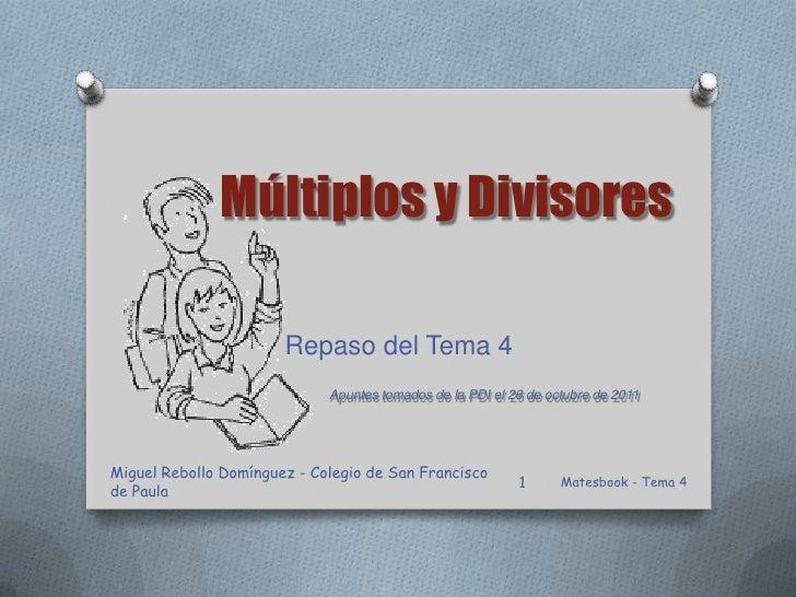 Múltiplos y Divisores                       Repaso del Tema 4                             Apuntes tomados de la PDI el 26 ...