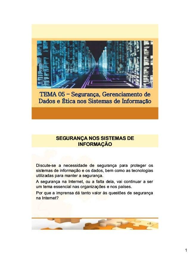 1 TEMA 05TEMA 05 –– Segurança, Gerenciamento deSegurança, Gerenciamento de Dados e Ética nos Sistemas de InformaçãoDados e...