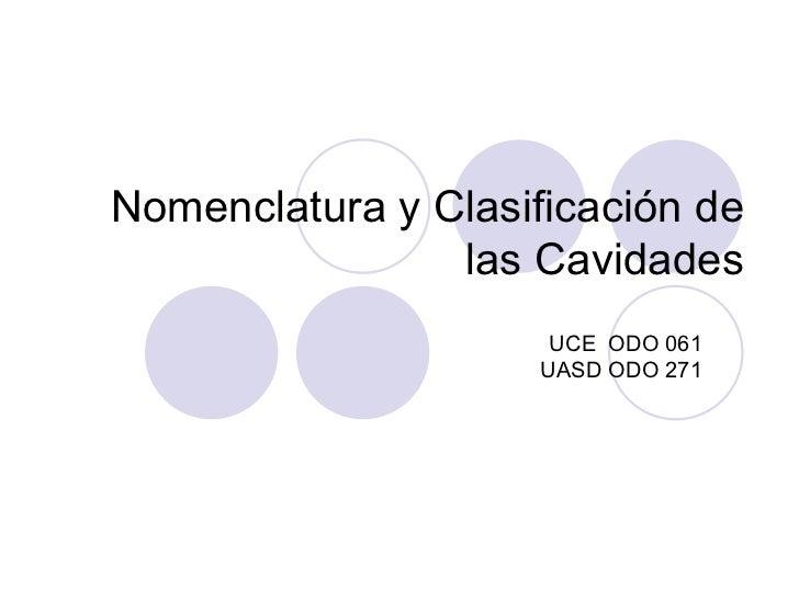 Nomenclatura y Clasificación de las Cavidades UCE  ODO 061 UASD ODO 271