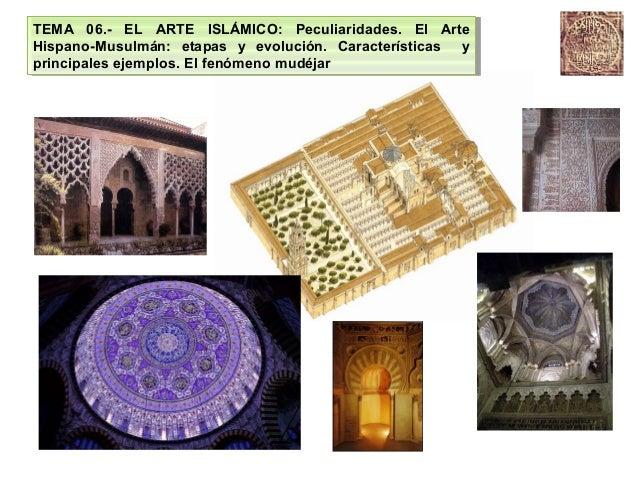 TEMA 06.- EL ARTE ISLÁMICO: Peculiaridades. El Arte TEMA 06.- EL ARTE ISLÁMICO: Peculiaridades. El ArteHispano-Musulmán: e...