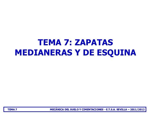 TEMA 7: ZAPATAS    MEDIANERAS Y DE ESQUINATEMA 7    MECÁNICA DEL SUELO Y CIMENTACIONES - E.T.S.A. SEVILLA – 2011/2012