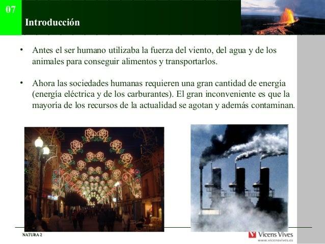 07      Introducción     • Antes el ser humano utilizaba la fuerza del viento, del agua y de los       animales para conse...