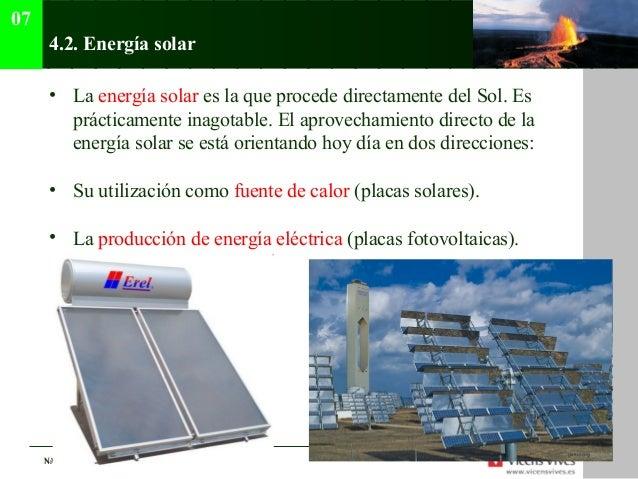 07      4.2. Energía solar      • La energía solar es la que procede directamente del Sol. Es        prácticamente inagota...
