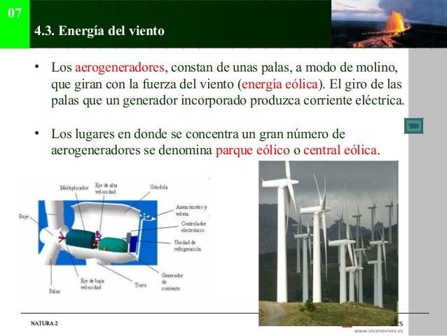 07      4.3. Energía del viento      • Los aerogeneradores, constan de unas palas, a modo de molino,        que giran con ...