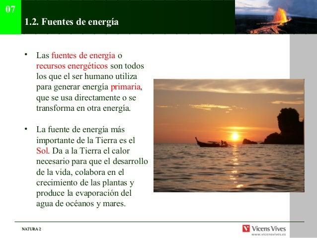 07      1.2. Fuentes de energía      •   Las fuentes de energía o          recursos energéticos son todos          los que...