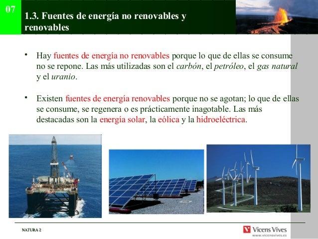 07      1.3. Fuentes de energía no renovables y      renovables      • Hay fuentes de energía no renovables porque lo que ...