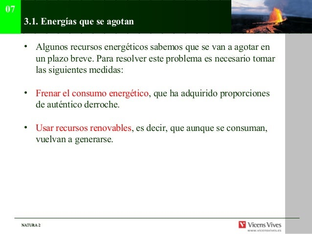 07      3.1. Energías que se agotan      • Algunos recursos energéticos sabemos que se van a agotar en        un plazo bre...