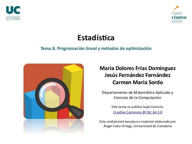 Tema 8. Programación lineal y métodos de op7mización Estadís7ca María Dolores Frías Domínguez Je...