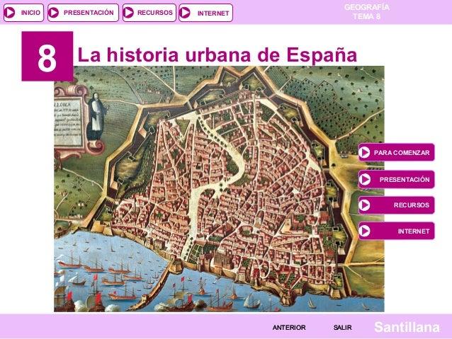 INICIO  8  PRESENTACIÓN  RECURSOS  GEOGRAFÍA TEMA 8  INTERNET  La historia urbana de España  PARA COMENZAR  PRESENTACIÓN  ...