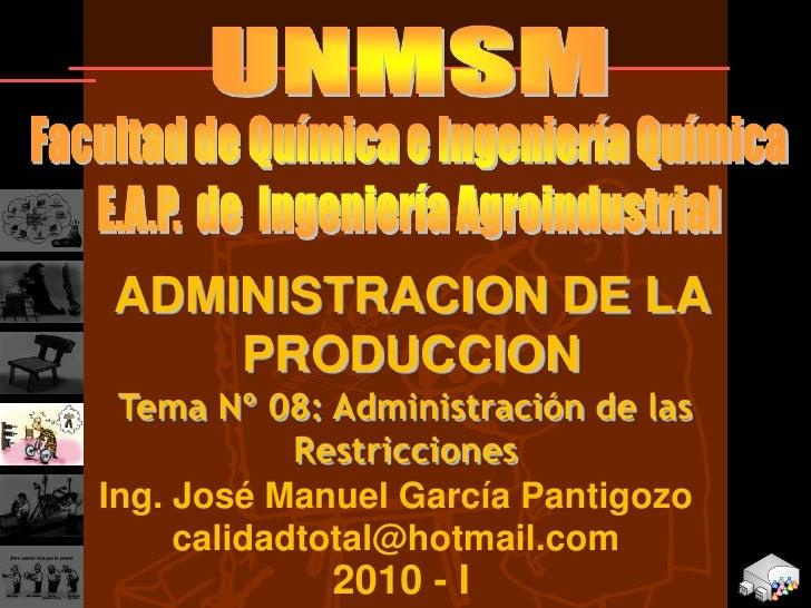 ADMINISTRACION DE LA     PRODUCCION  Tema Nº 08: Administración de las             Restricciones Ing. José Manuel García P...