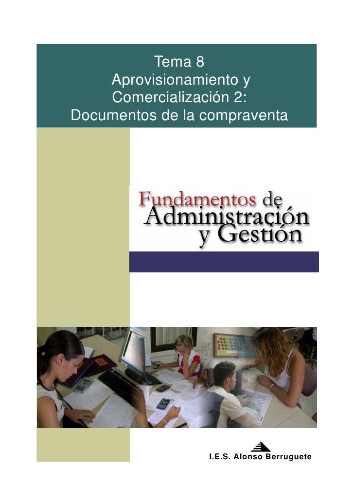 Tema 8     Aprovisionamiento y     Comercialización 2: Documentos de la compraventa                      I.E.S. Alonso Ber...
