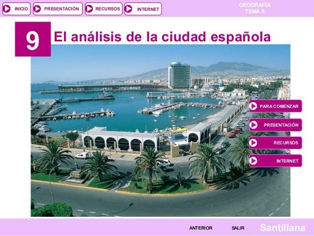 INICIO  9  PRESENTACIÓN  RECURSOS  GEOGRAFÍA TEMA 9  INTERNET  El análisis de la ciudad española  PARA COMENZAR  PRESENTAC...