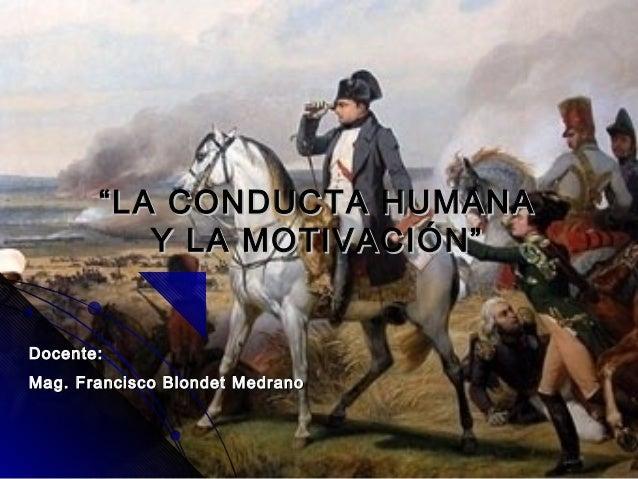 """Docente:Docente: Mag. Francisco Blondet MedranoMag. Francisco Blondet Medrano """"""""LA CONDUCTA HUMANALA CONDUCTA HUMANA Y LA ..."""