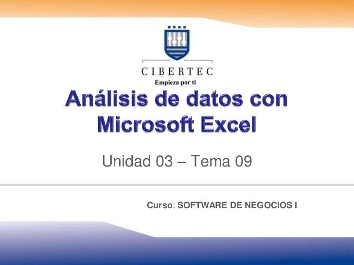 Análisis de datos con Microsoft Excel<br />Unidad 03 – Tema09<br />Curso: SOFTWARE DE NEGOCIOS I<br />