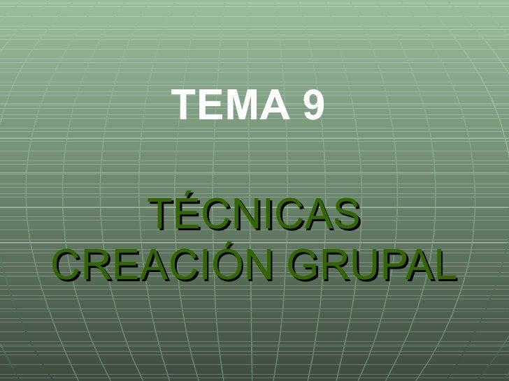 TÉCNICAS CREACIÓN GRUPAL TEMA 9