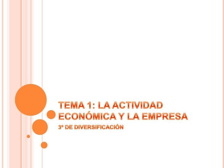 TEMA 1: LA ACTIVIDAD ECONÓMICA Y LA EMPRESA<br />3º DE DIVERSIFICACIÓN<br />