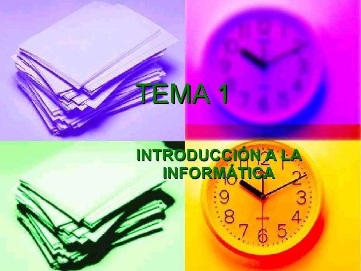 TEMA 1 INTRODUCCIÓN A LA INFORMÁTICA