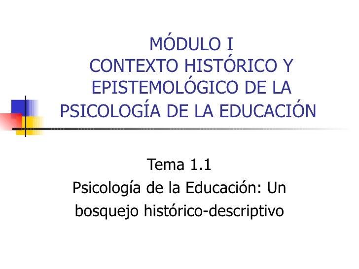MÓDULO I CONTEXTO HISTÓRICO Y EPISTEMOLÓGICO DE LA PSICOLOGÍA DE LA EDUCACIÓN   Tema 1.1 Psicología de la Educación: Un bo...