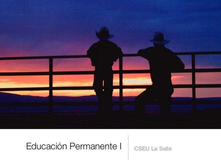 Educación Permanente I   CSEU La Salle