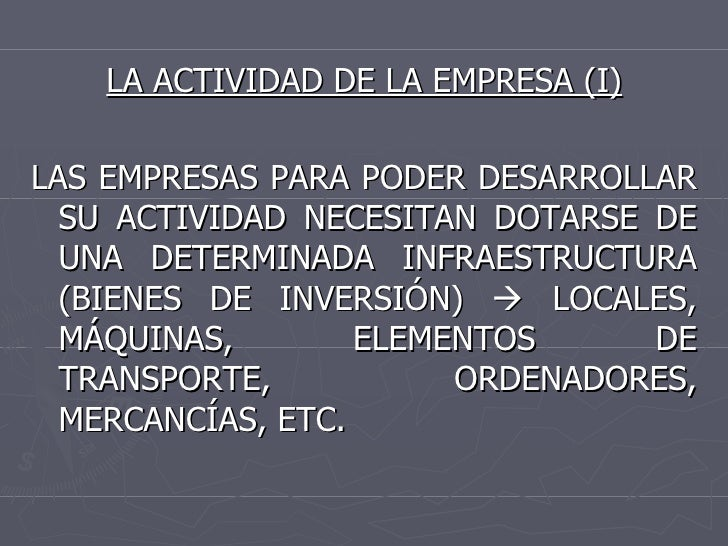 <ul><li>LA ACTIVIDAD DE LA EMPRESA (I) </li></ul><ul><li>LAS EMPRESAS PARA PODER DESARROLLAR SU ACTIVIDAD NECESITAN DOTARS...