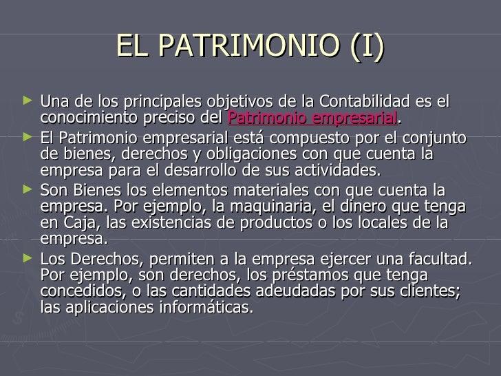 EL PATRIMONIO (I) <ul><li>Una de los principales objetivos de la Contabilidad es el conocimiento preciso del  Patrimonio e...