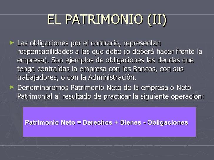 EL PATRIMONIO (II) <ul><li>Las obligaciones por el contrario, representan responsabilidades a las que debe (o deberá hacer...