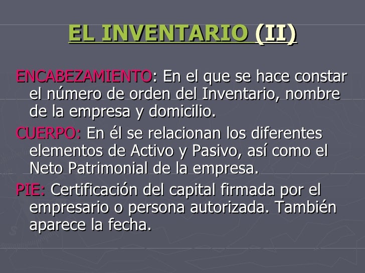 EL INVENTARIO  (II) <ul><li>ENCABEZAMIENTO : En el que se hace constar el número de orden del Inventario, nombre de la emp...