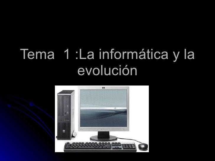 Tema  1 :La informática y la evolución