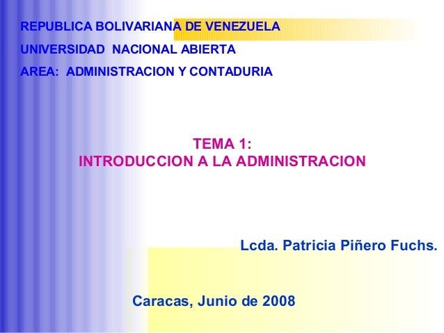 REPUBLICA BOLIVARIANA DE VENEZUELA UNIVERSIDAD NACIONAL ABIERTA AREA: ADMINISTRACION Y CONTADURIA TEMA 1: INTRODUCCION A L...