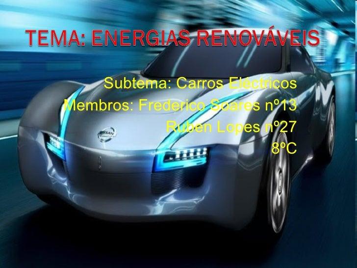 Subtema: Carros Eléctricos Membros: Frederico Soares nº13 Ruben Lopes nº27 8ºC