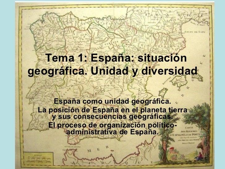 Tema 1: España: situacióngeográfica. Unidad y diversidad                                                       España c...