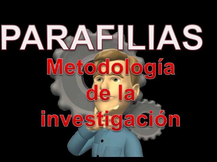 PARAFILIAS<br />Metodología <br />de la <br />investigación<br />